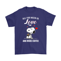 You All Need Is Love And More Coffee Snoopy Shirts 13