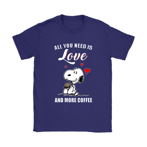 You All Need Is Love And More Coffee Snoopy Shirts 9