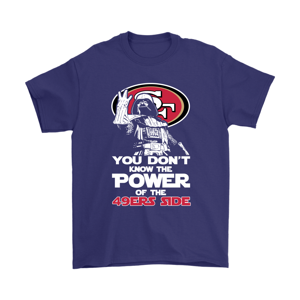 You Don't Know The Power Of The 49ers Side Star Wars NFL Shirts 4