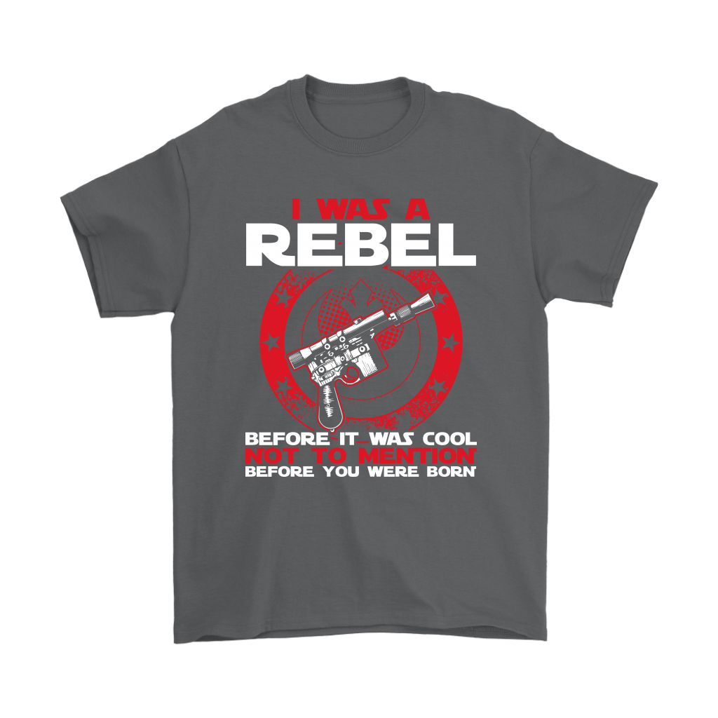 I'm A Rebel Before It Was Cool Before You Was Born Star Wars Shirts 2