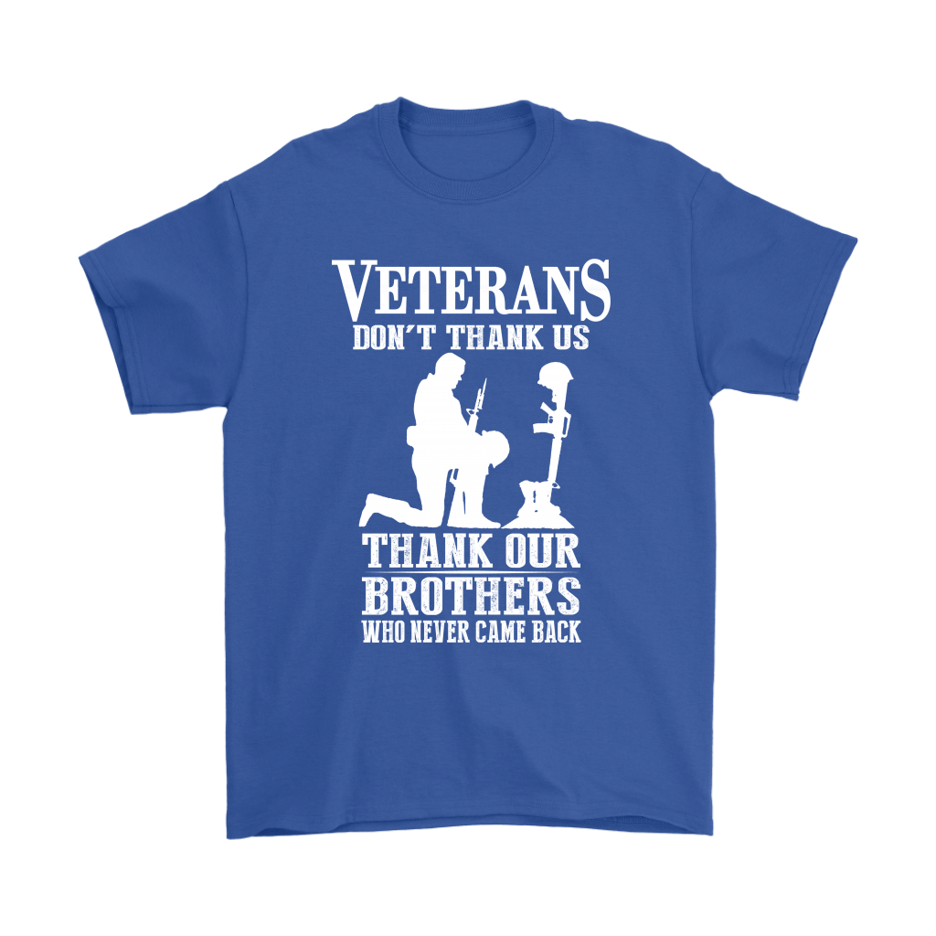 Veterans Don't Thank Us Thank Our Brothers Who Never Came Back Shirts 5