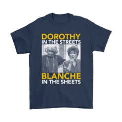 Golden Girls Dorothy The Streets Blanche In The Sheets Shirts 12