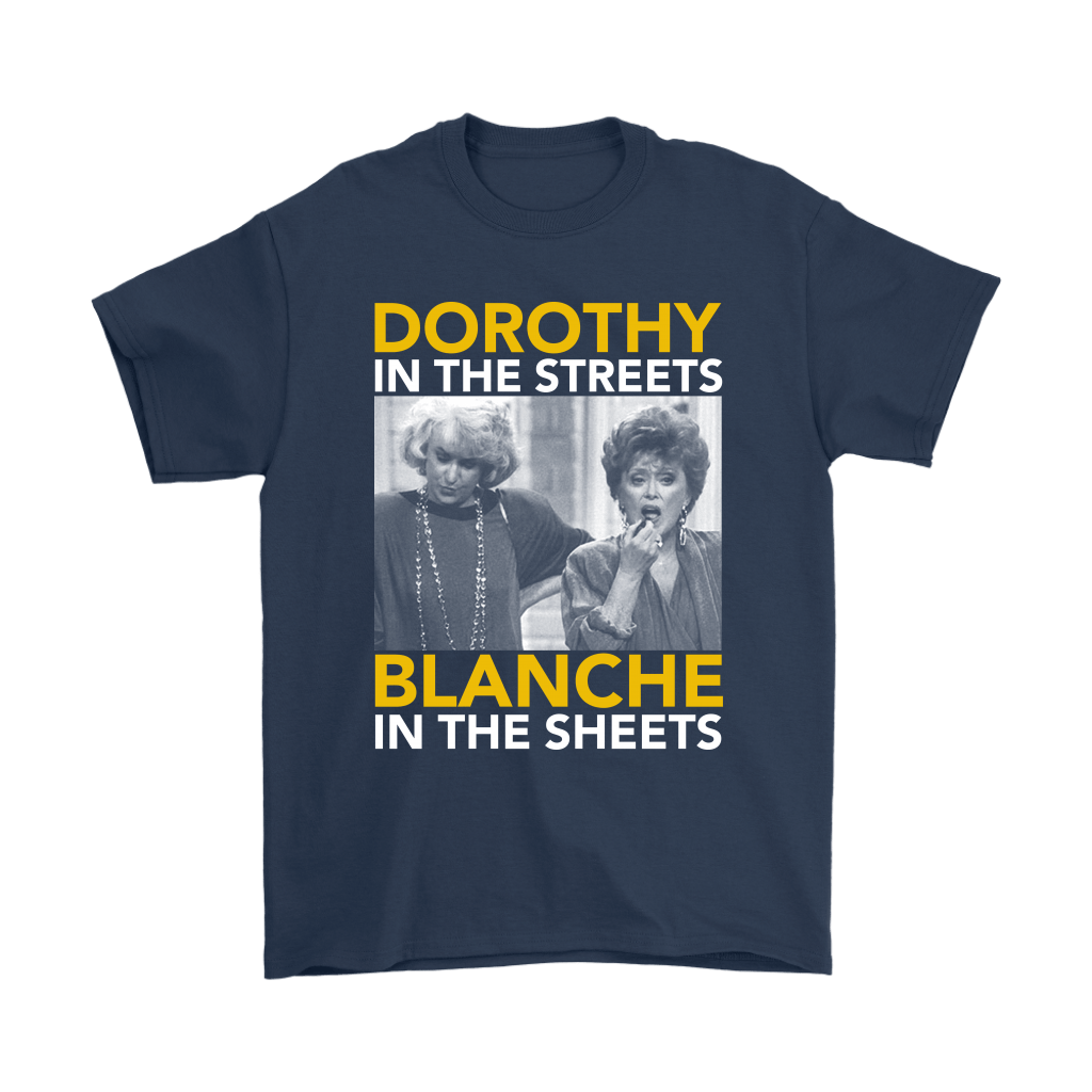 Golden Girls Dorothy The Streets Blanche In The Sheets Shirts 3