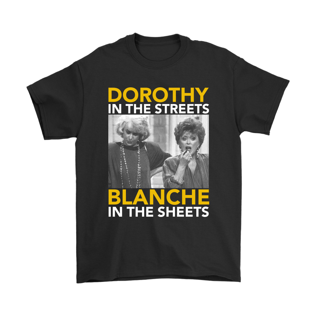Golden Girls Dorothy The Streets Blanche In The Sheets Shirts 1