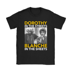 Golden Girls Dorothy The Streets Blanche In The Sheets Shirts 15