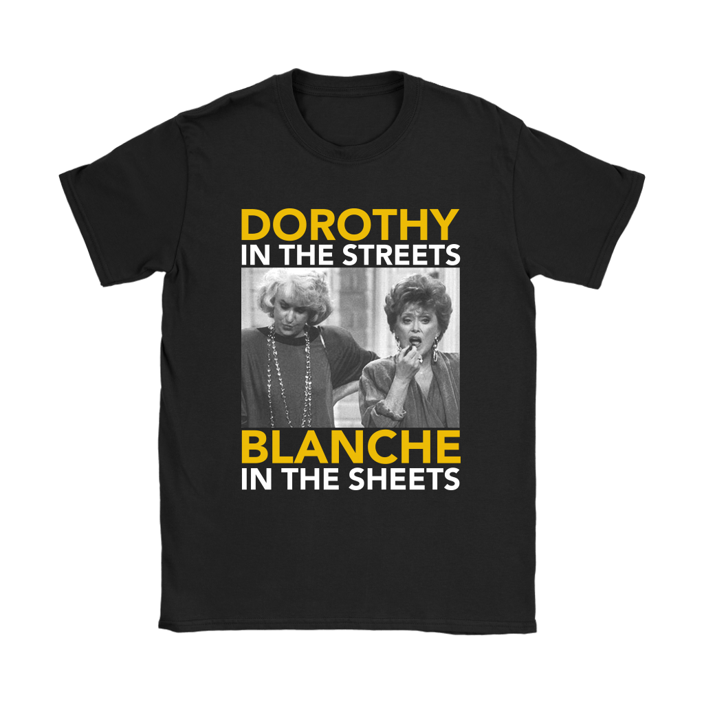 Golden Girls Dorothy The Streets Blanche In The Sheets Shirts 6