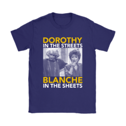 Golden Girls Dorothy The Streets Blanche In The Sheets Shirts 18
