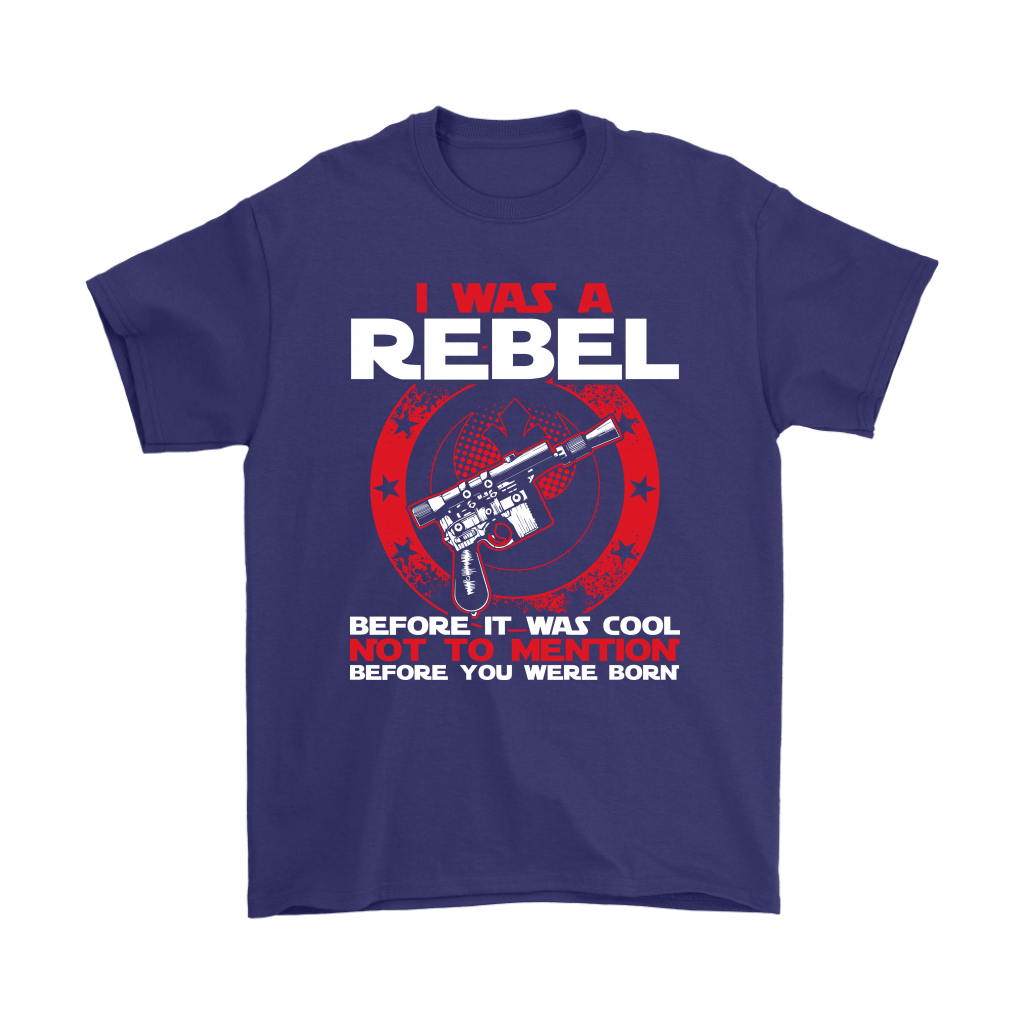 I'm A Rebel Before It Was Cool Before You Was Born Star Wars Shirts 4