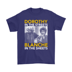 Golden Girls Dorothy The Streets Blanche In The Sheets Shirts 13