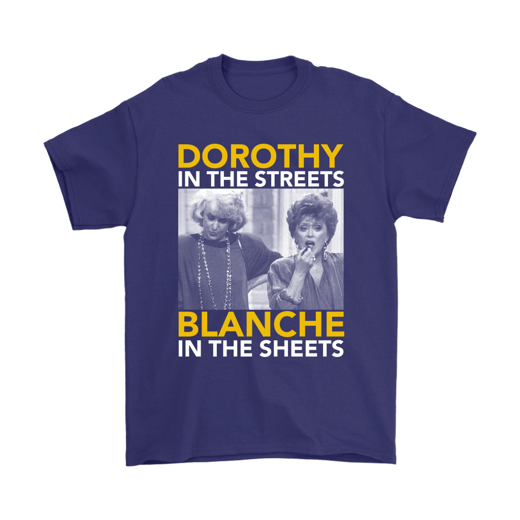 Golden Girls Dorothy The Streets Blanche In The Sheets Shirts 4