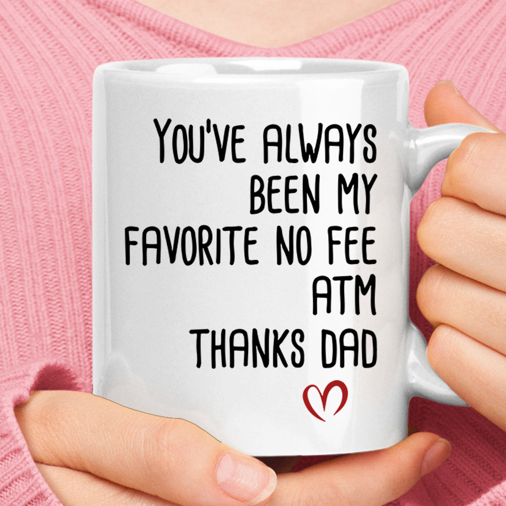 You've Always Been My Favorite No Fee ATM Thanks Dad Mug 1