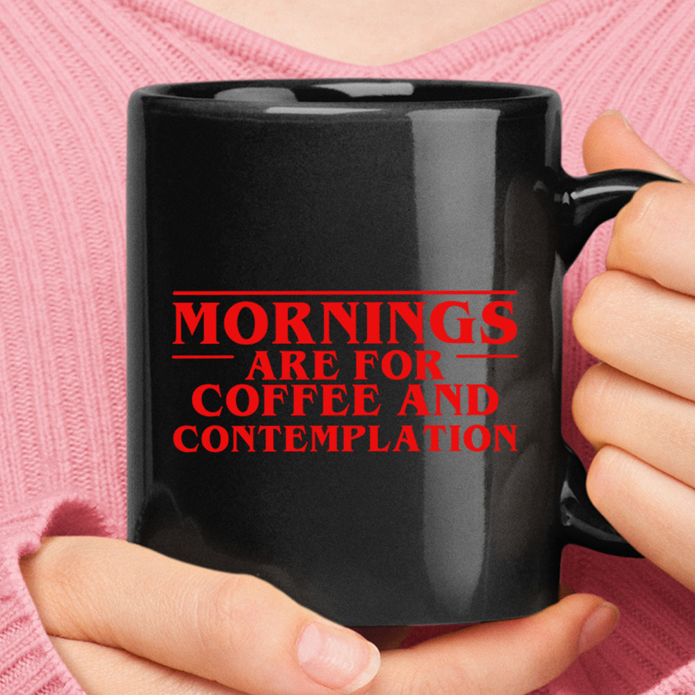 Morning Are For Coffee And Contemplation Stranger Things Mug 1