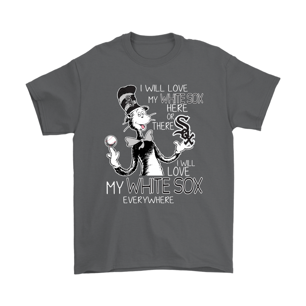 I Will Love My Chicago White Sox Here Or There Everywhere Shirts 2