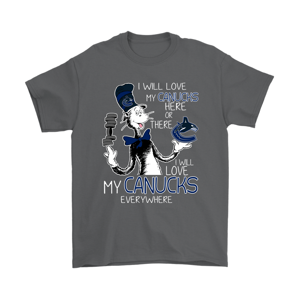 I Will Love My Vancouver Canucks Here Or There Everywhere Shirts 2