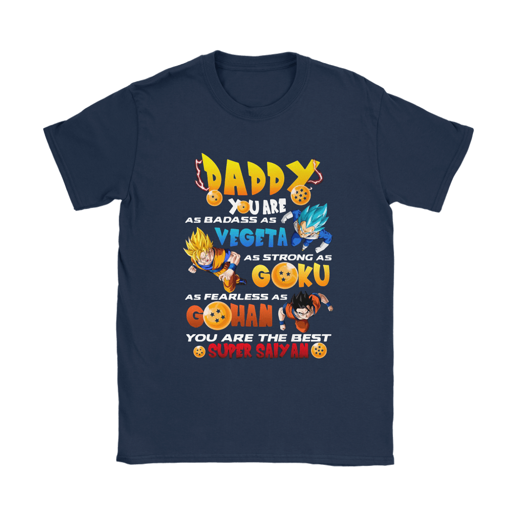 Daddy Badass As Vegeta Strong As Goku Fearless As Gohan Father Shirts 9