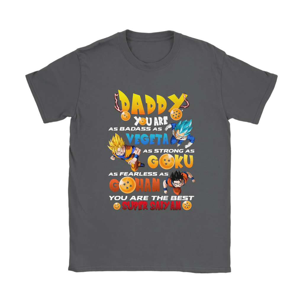 Daddy Badass As Vegeta Strong As Goku Fearless As Gohan Father Shirts 8