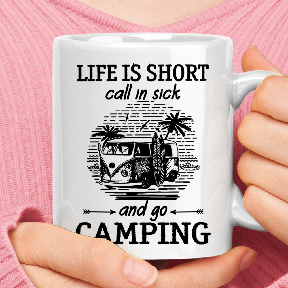 Life Is Short Call In Sick And Go Camping Surfing Van Mug 1