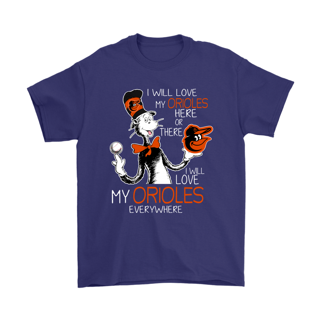 I Will Love My Baltimore Orioles Here Or There Everywhere Shirts 4