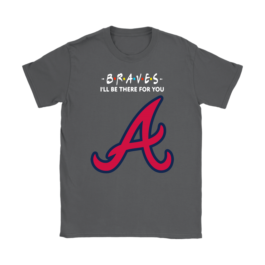 I'll Be There For You Atlanta Braves FRIENDS Movie MLB Shirts 9