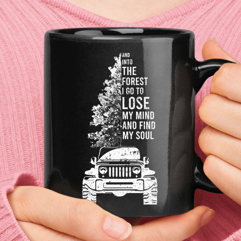 Into The Forest I Go To Lose My Mind And Find My Soul Jeep Mug Nfl T Shirts Store