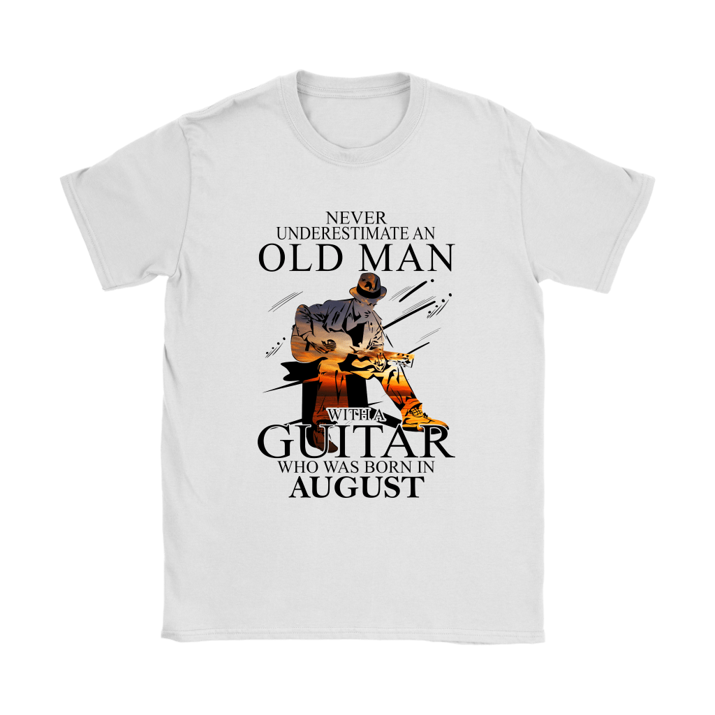 Never Underestimate An Old Man With A Guitar Born In August Shirts 2