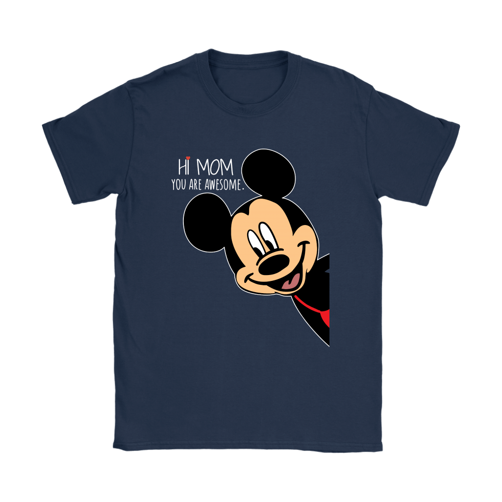 Hi Mom You Are Awesome Mickey Mouse Mother's Day Shirts 9