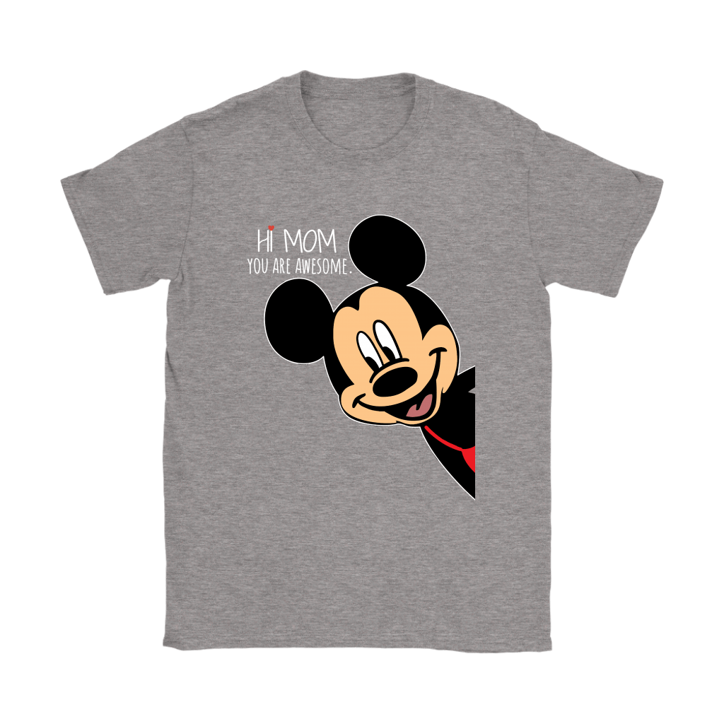 Hi Mom You Are Awesome Mickey Mouse Mother's Day Shirts 12