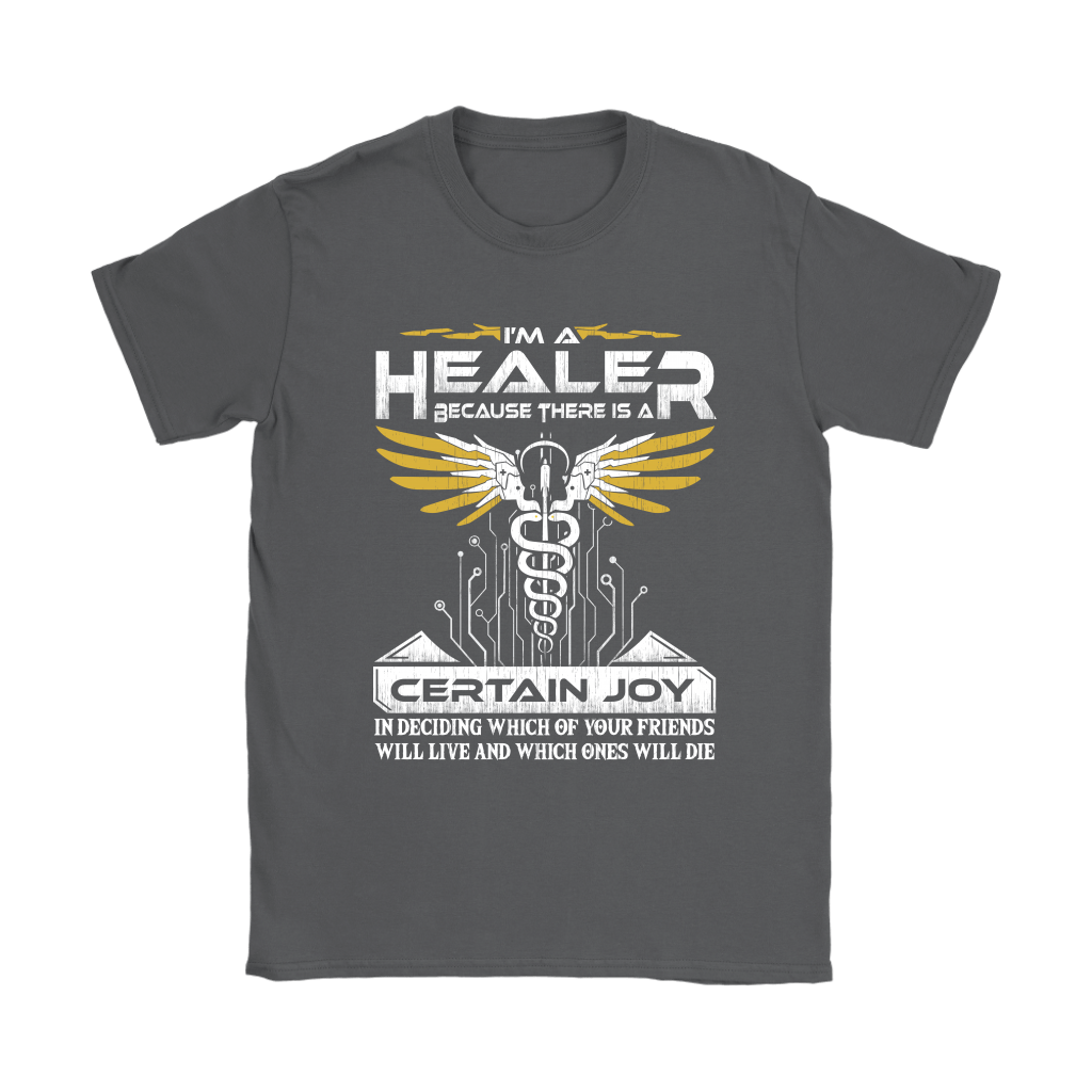 Overwatch I'm A Healer Because There Is A Certain Joy Shirts 9