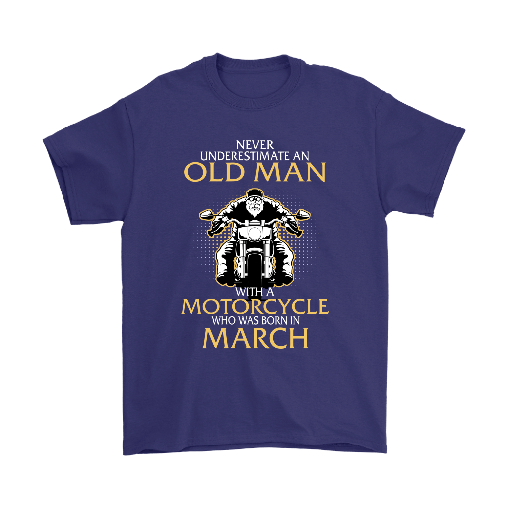 Never Underestimate Old Man With A Motorcycle Born In March Shirts 4
