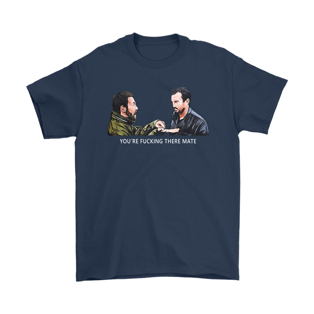 You're Fucking There Mate Dead Man's Shoes Shirts 3