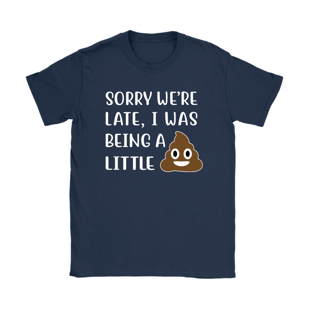 Sorry We're Late I Was Being A Little Shit Shirts 10