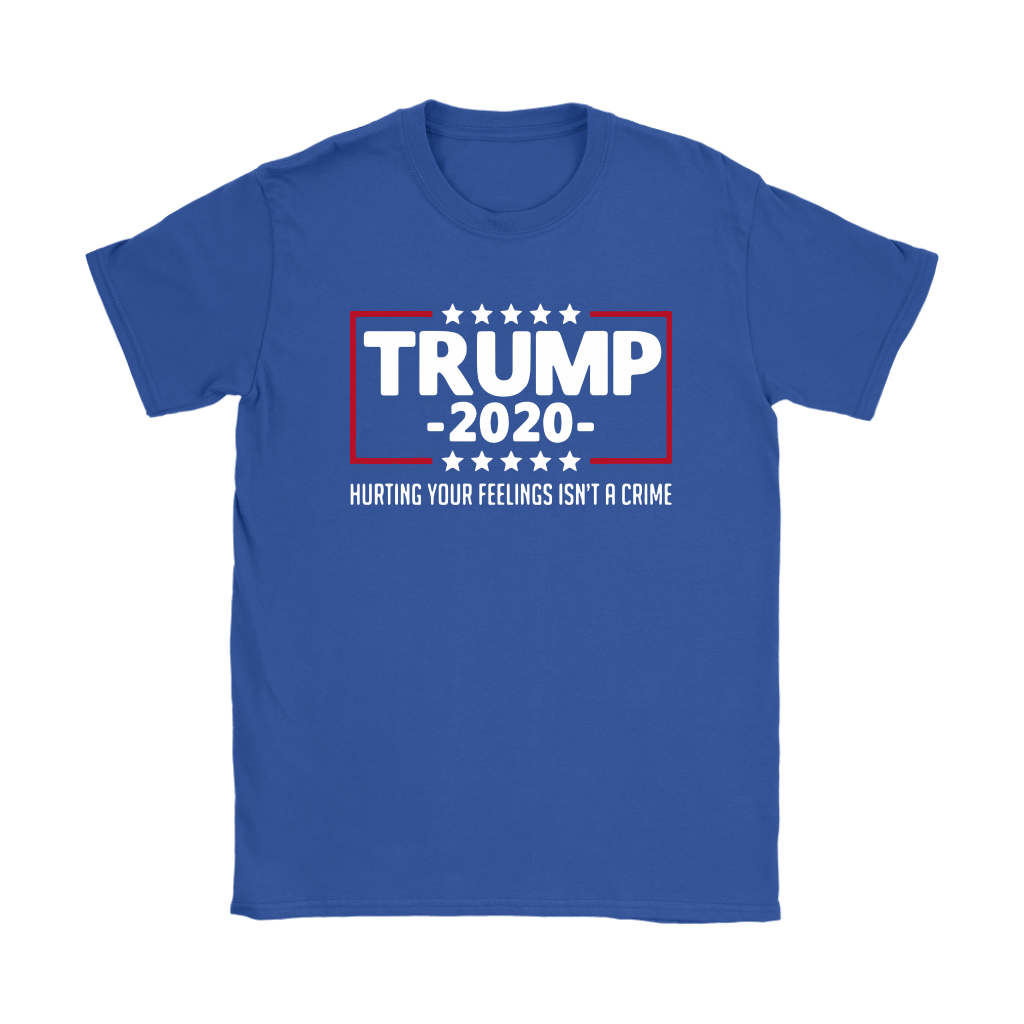 President Trump 2020 Hurting Your Feeling Isn't A Crime Shirts 12