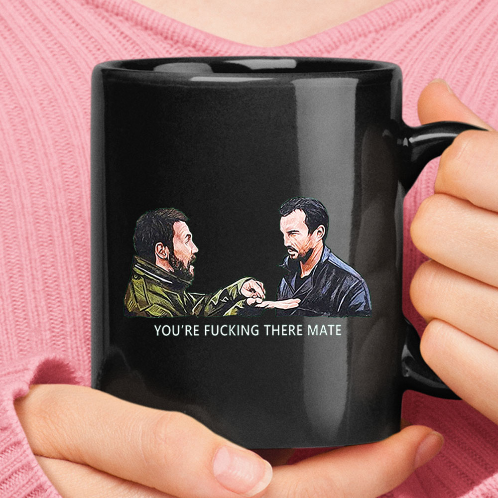 You're Fucking There Mate Dead Man's Shoes Mug 1