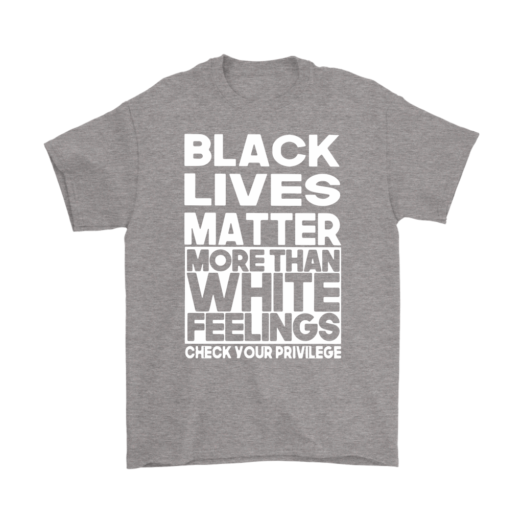 Black Lives Matter More Than White Feelings Shirts 6