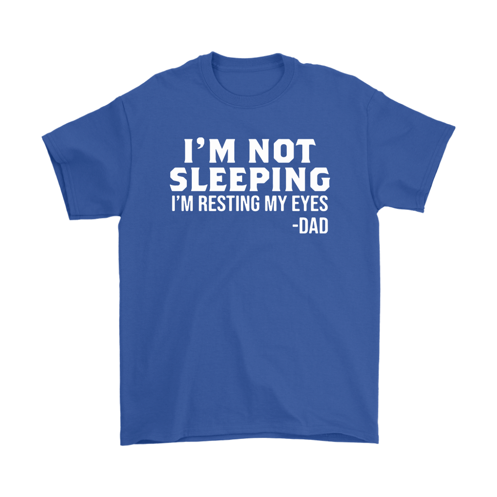 I'm Not Sleeping Funny Gifts For Dad Shirts 14