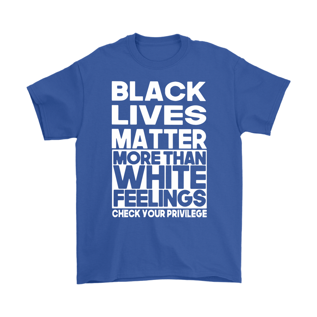 Black Lives Matter More Than White Feelings Shirts 5