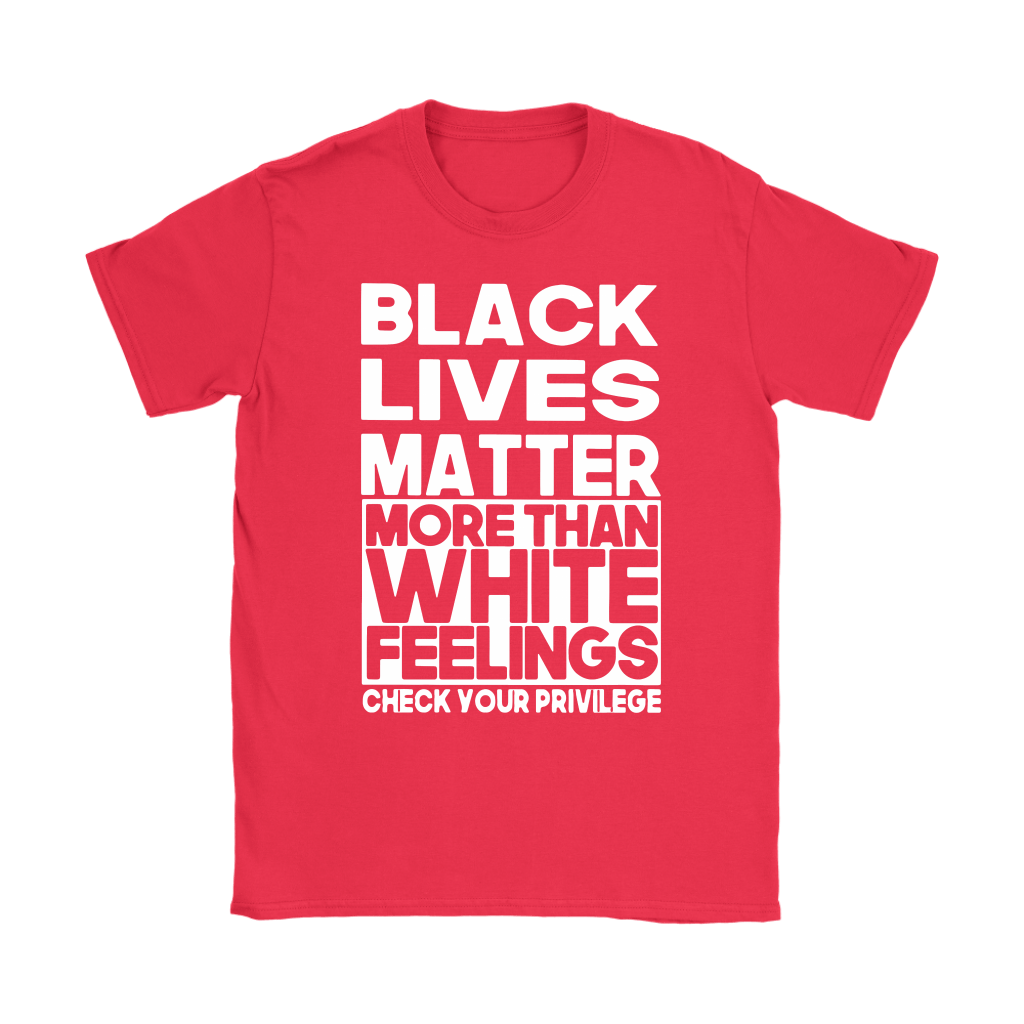Black Lives Matter More Than White Feelings Shirts 11