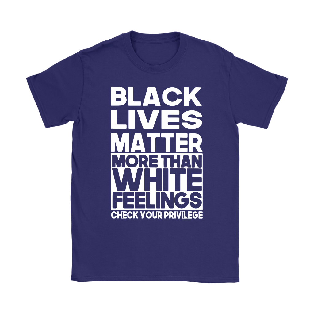 Black Lives Matter More Than White Feelings Shirts 10
