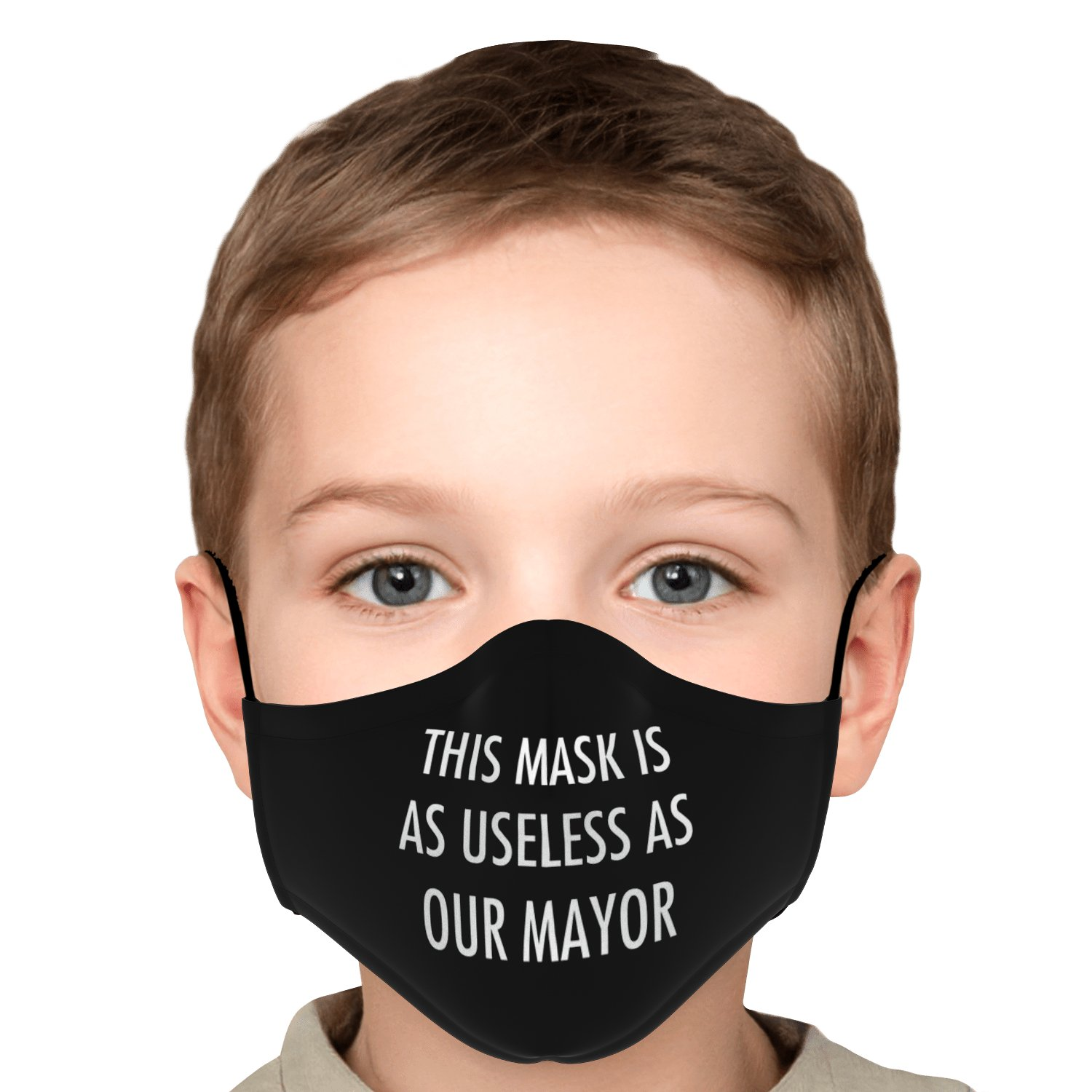 This Mask Is As Useless As Our Mayor Face Mask 6