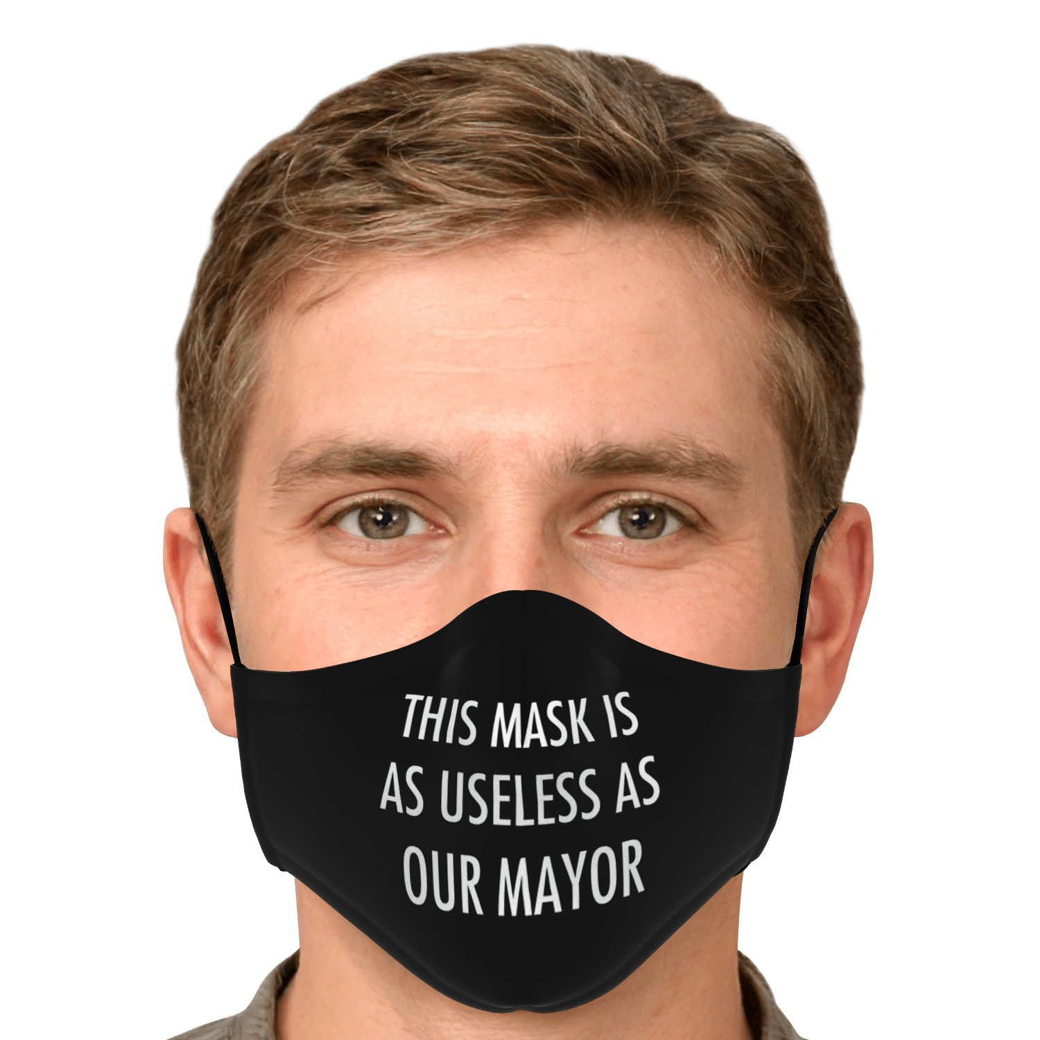 This Mask Is As Useless As Our Mayor Face Mask 5
