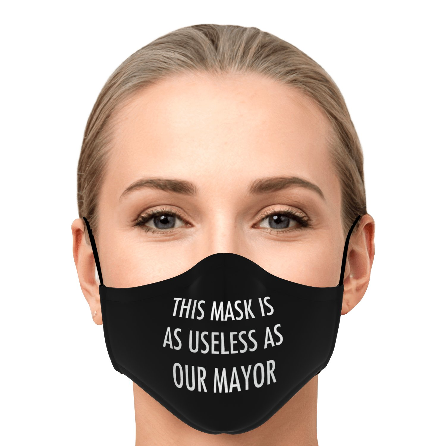 This Mask Is As Useless As Our Mayor Face Mask 1
