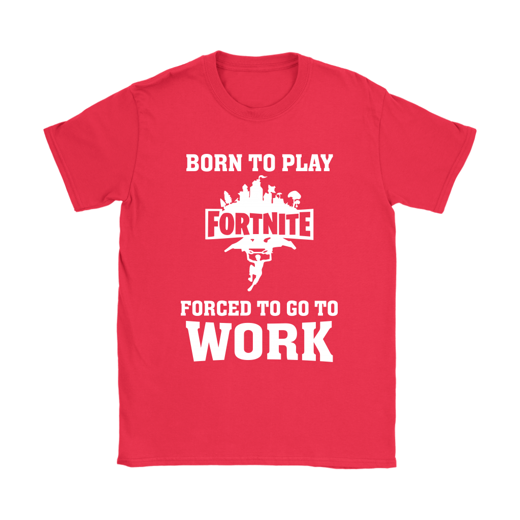 Born To Play Fortnite Forced To Go To Work Shirts 12