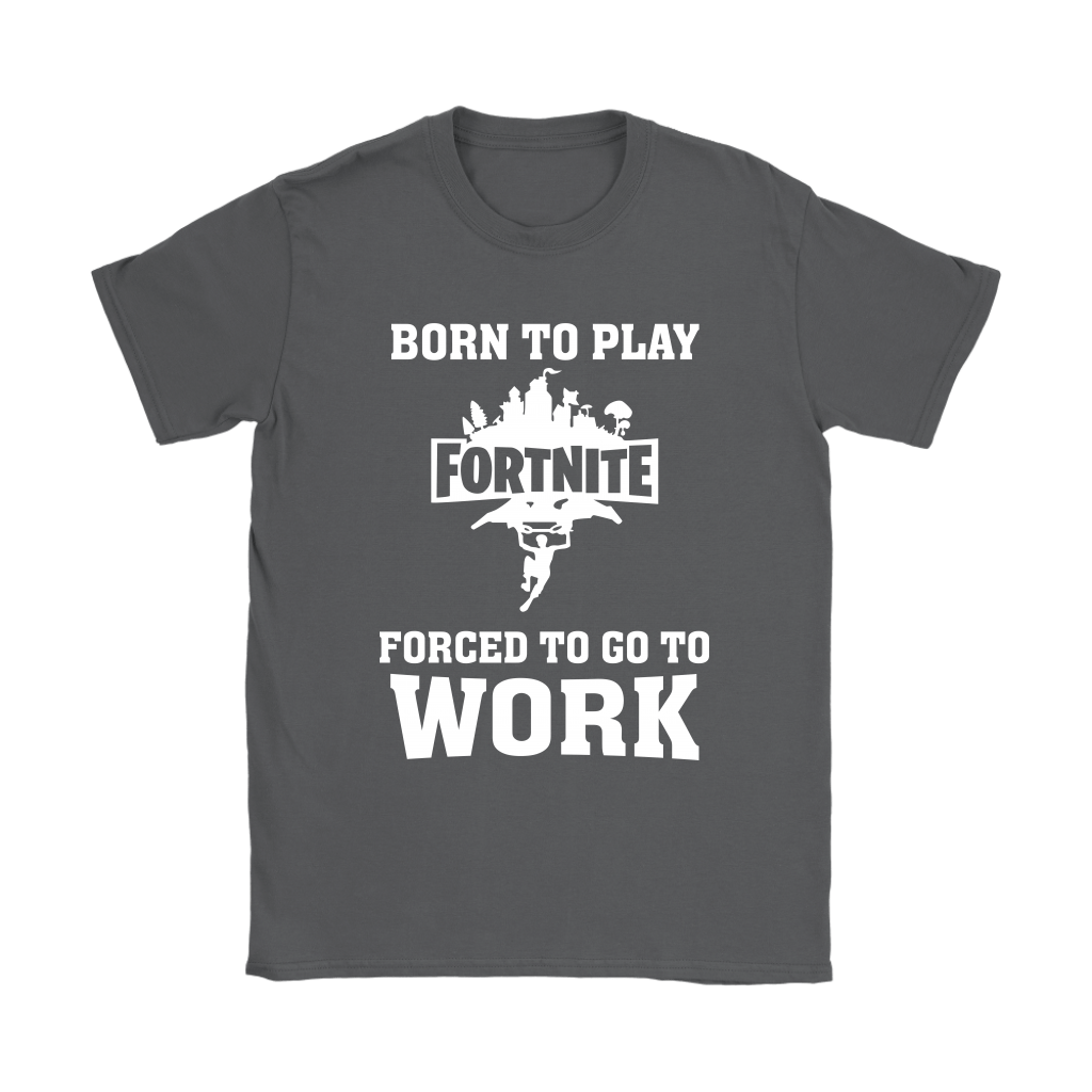 Born To Play Fortnite Forced To Go To Work Shirts 9