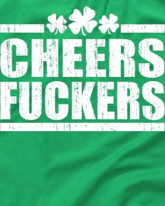 Cheers Fuckers Funny St. Patrick's Day T-Shirt