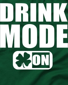 Drink Mode On Funny St. Patrick's Day T-Shirt