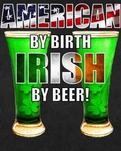 American By Birth Irish By Beer St. Patrick's Day T-Shirt