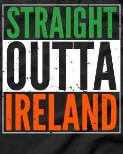 Straight Outta Ireland St. Patrick's Day Irish T-Shirt