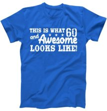 60th Birthday This Is What Awesome Looks Like T-Shirt