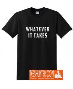 Whatever It Takes - Endgame T-Shirt