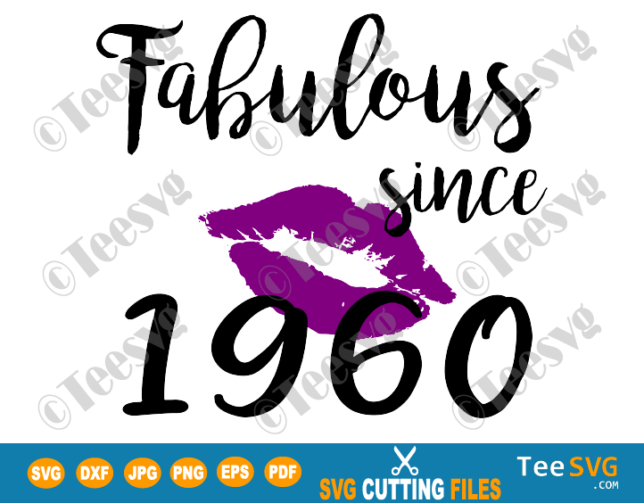 Download Fabulous Since 1960 SVG PNG Women Kiss Glam Birthday Lips ...